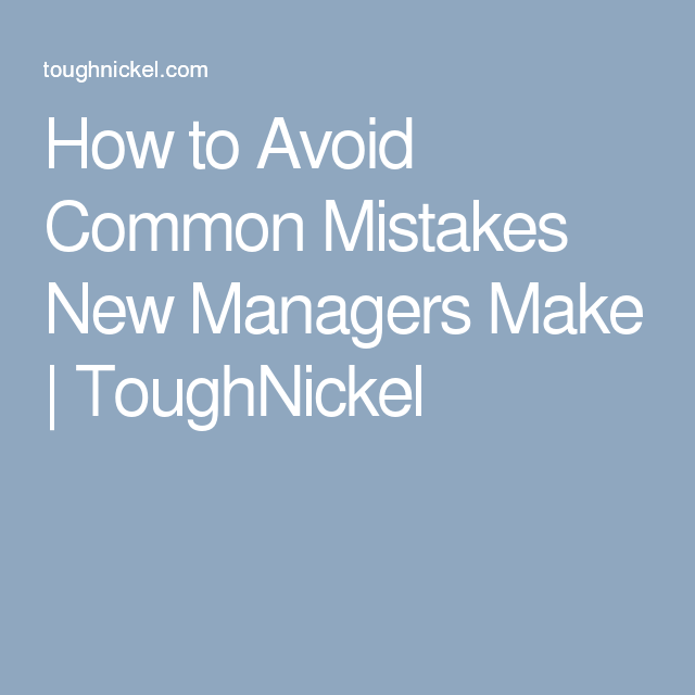 How to Avoid Common Mistakes New Managers Make | ToughNickel