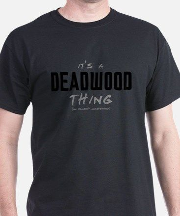 It's a Deadwood Thing T-Shirt for