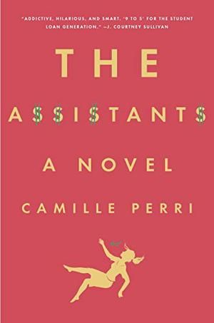 The Assistants: A Novel, by Camille Perri. A fun read touching on income inequality. No, really.