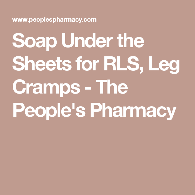 Soap Under The Sheets For RLS, Leg Cramps