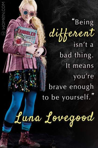"""Every Wizard Should Live By These 15 Harry Potter Quotes #movietimes """"Being different isn't a bad thing. It means you're brave enough to be yourself."""" - Luna Lovegood"""