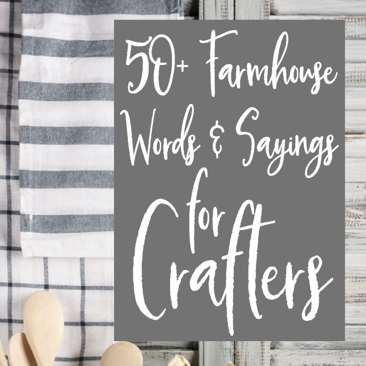 50 Farmhouse Words Sayings For Crafters Diy Wall Or Plaques