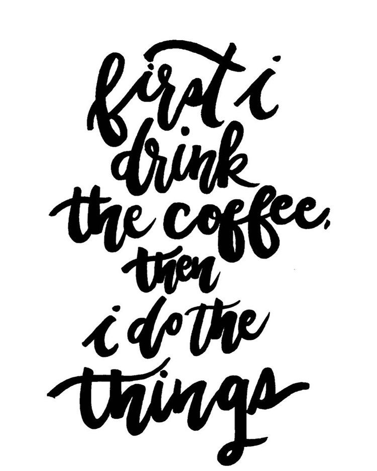 Image result for first i drink the coffee quote
