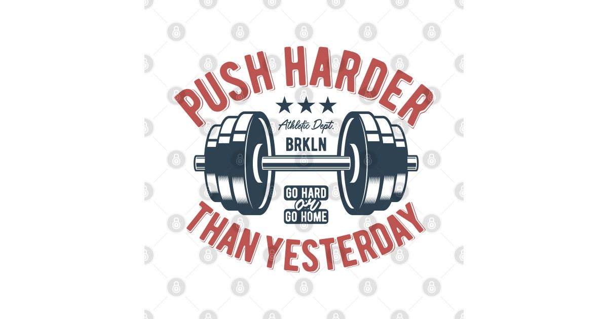 Push harder than yesterday. Go Hard or go home