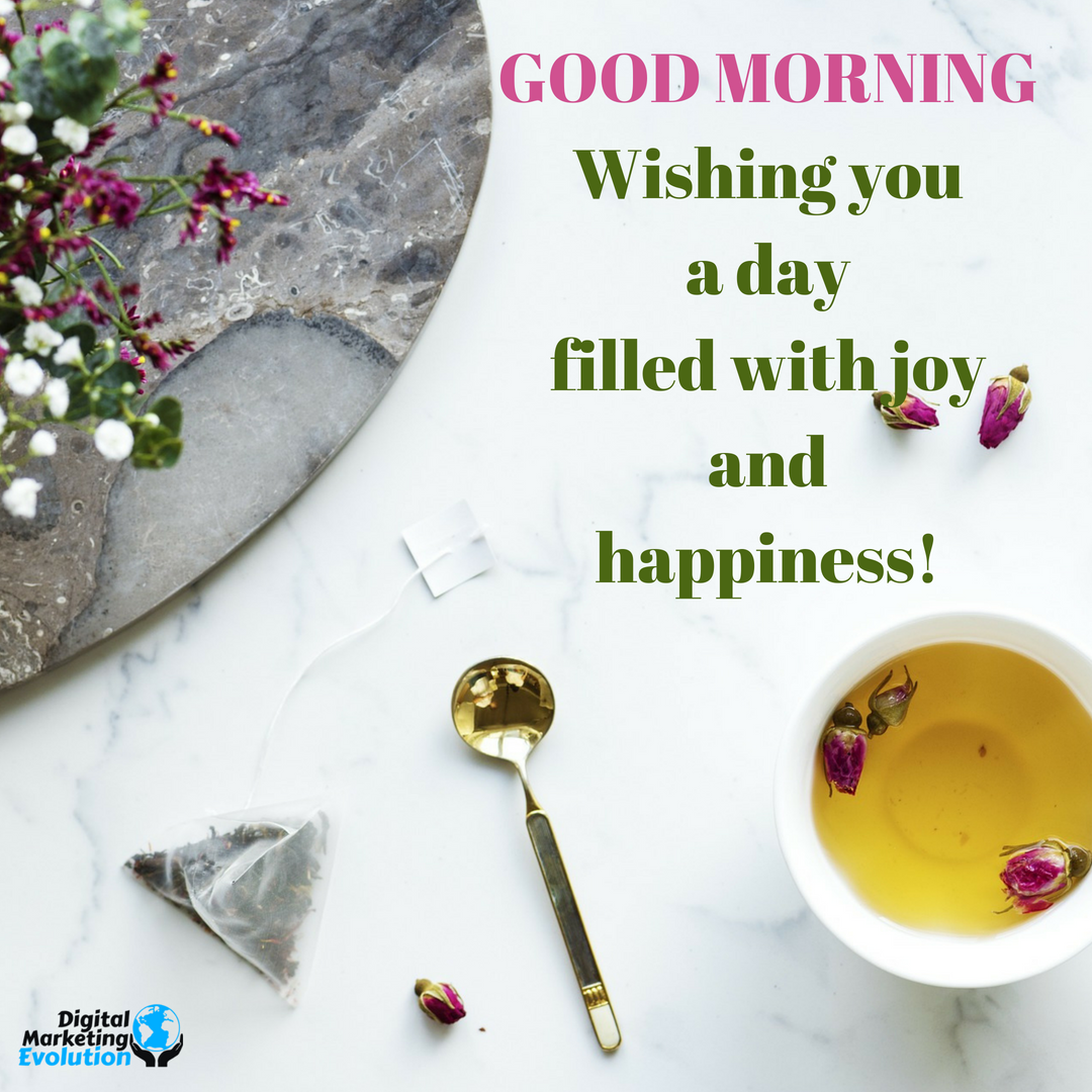 GOOD MORNIONG WISHING YOU A DAY FILLED WITH JOY AND HAPPINESS ...