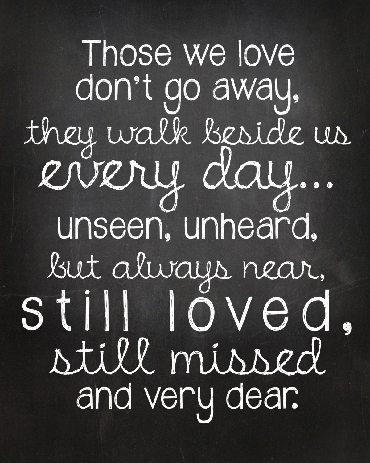 Love you very much Those we love don t go away They walk beside us every day unseen unheard but always nearill loved still missed and very dear