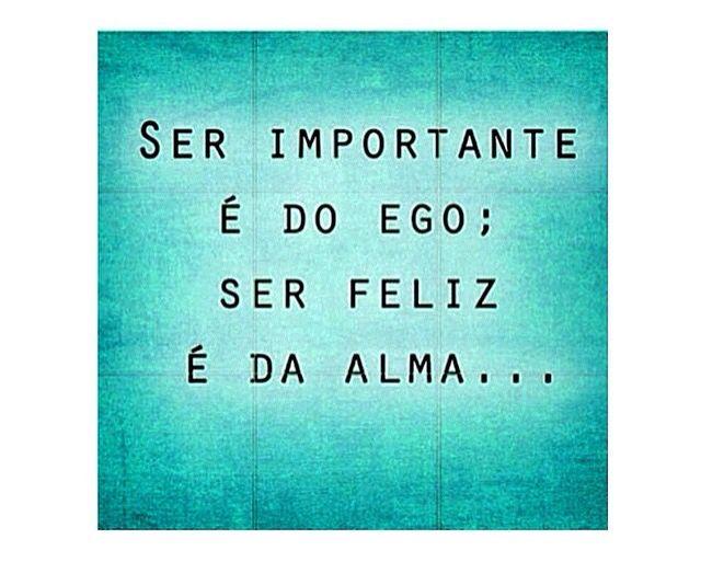 Ser Importante é Do Ego Ser Feliz é Da Alma Espiritualidad