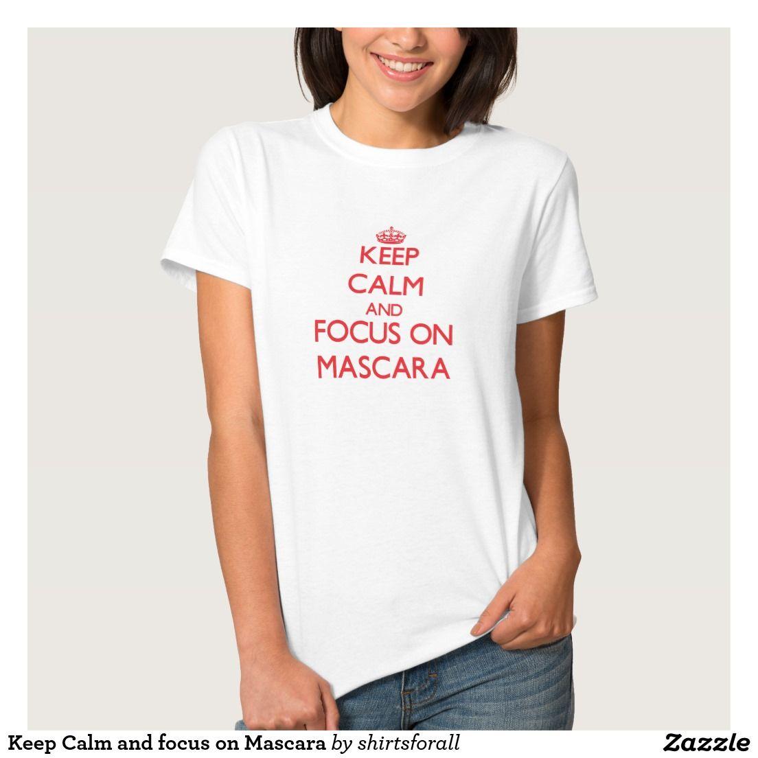 Keep Calm and focus on Mascara T-shirt