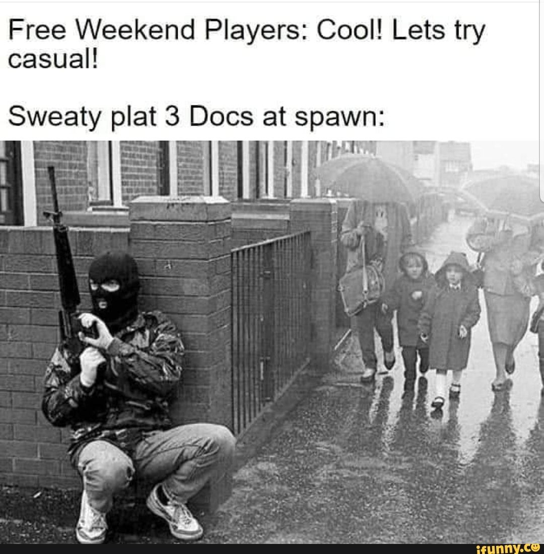 Free Weekend Players Cool Lets Try Casuah Sweaty Plat 3 Docs At Spawn Ifunny Funny Memes Images Stupid Memes Rainbow Six Siege Memes