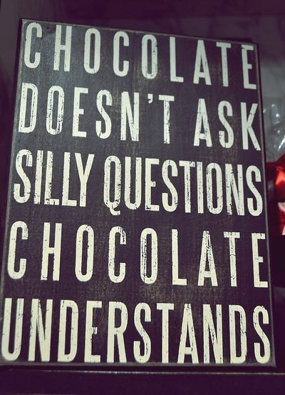 chocolate | Want | Silly questions, I love chocolate, Life