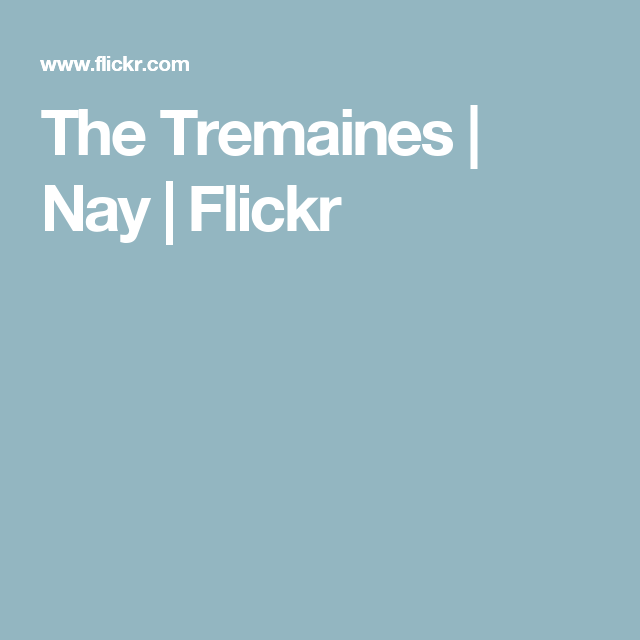 The Tremaines | Nay | Flickr