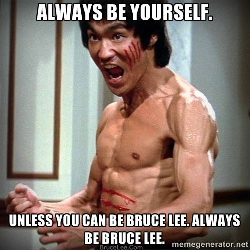 Always Be Yourself Unless You Can Be Bruce Lee Always Be Bruce