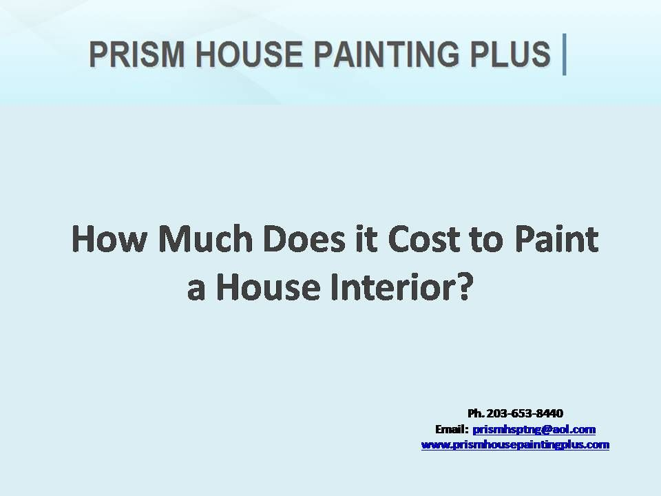 How Much Does It Cost To Paint A House Interior Estimating The Cost Before  Starting A