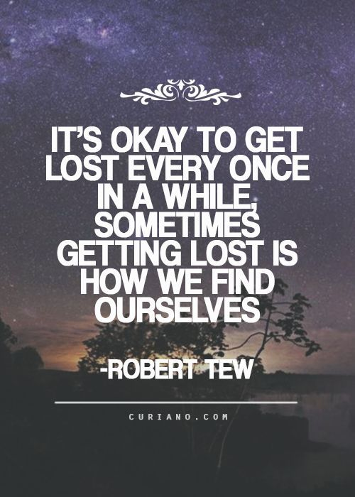 It's ok to get lost every once in a while. Quotes about