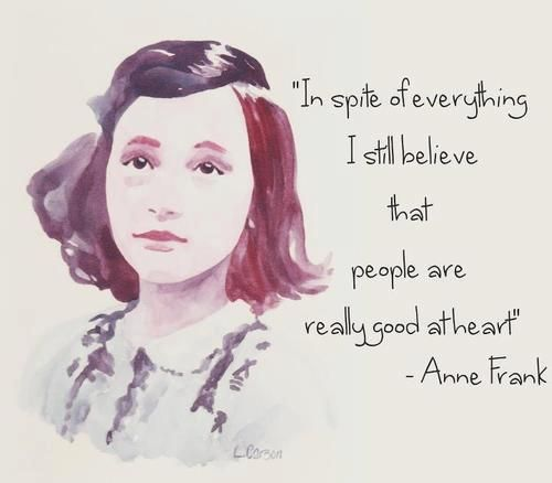 In spite of everything, i still believe that people are really good at...   Anne Frank Picture Quotes
