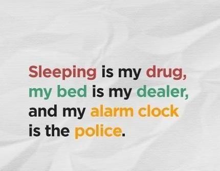 sleeping is my drug!
