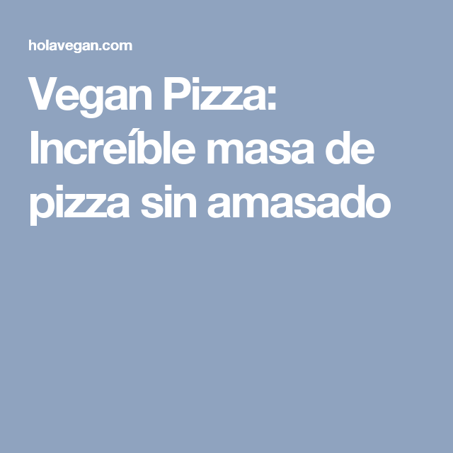 Vegan Pizza: Increíble masa de pizza sin amasado