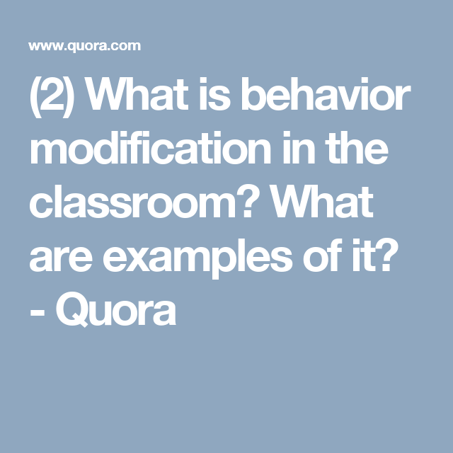 2 What Is Behavior Modification In The Classroom What Are Examples