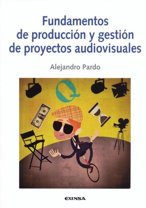 Fundamentos De Producción Y Gestión De Proyectos Audiovisuales Alejandro Pardo