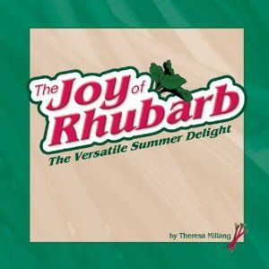 The Joy of Rhubarb: The Versatile Summer Delight by Theresa Millang. $11.01. Publication: March 10, 2004. Publisher: Adventure Publications (March 10, 2004)