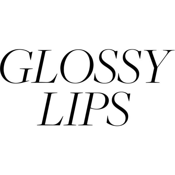 Glossy Lips Text Liked On Polyvore Featuring Text Phrase