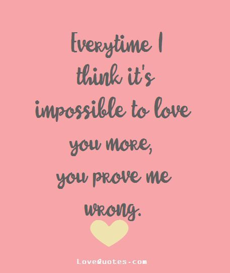 Every time I think it\'s impossible to love you more, you prove me ...
