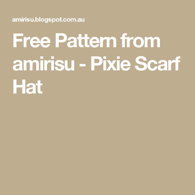 278218091fb Free Pattern from amirisu - Pixie Scarf Hat Scarf Hat