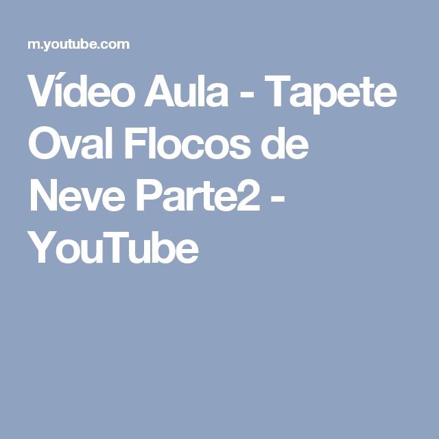 Vídeo Aula - Tapete Oval Flocos de Neve Parte2 - YouTube