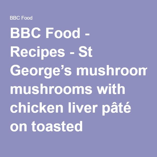 St georges mushrooms with chicken liver pt on toasted sourdough bbc food recipes st georges mushrooms with chicken liver pt on toasted sourdough forumfinder Image collections