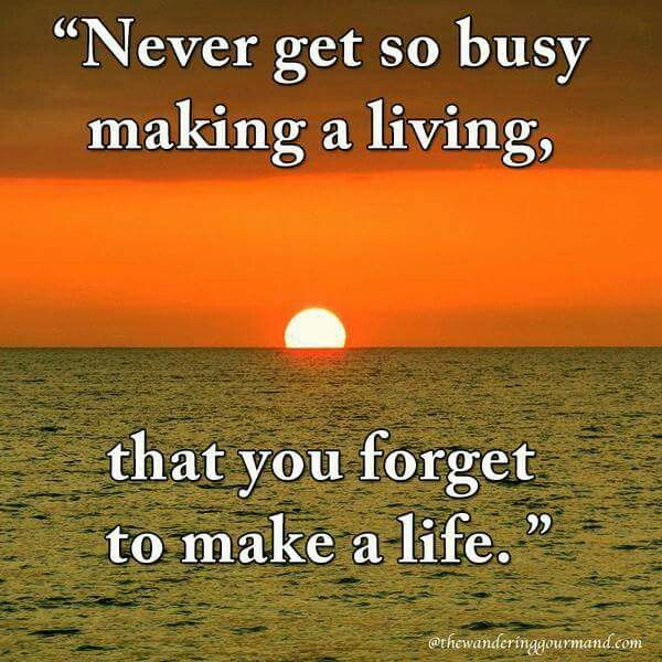 Never Get Too Busy Making A Living That You Forget To Make A Like