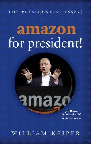 Amazon for President! (The Presidential Essays), http://www.amazon.com/dp/B00IIDIFR6/ref=cm_sw_r_pi_awdm_F9pPtb0AXAGA3