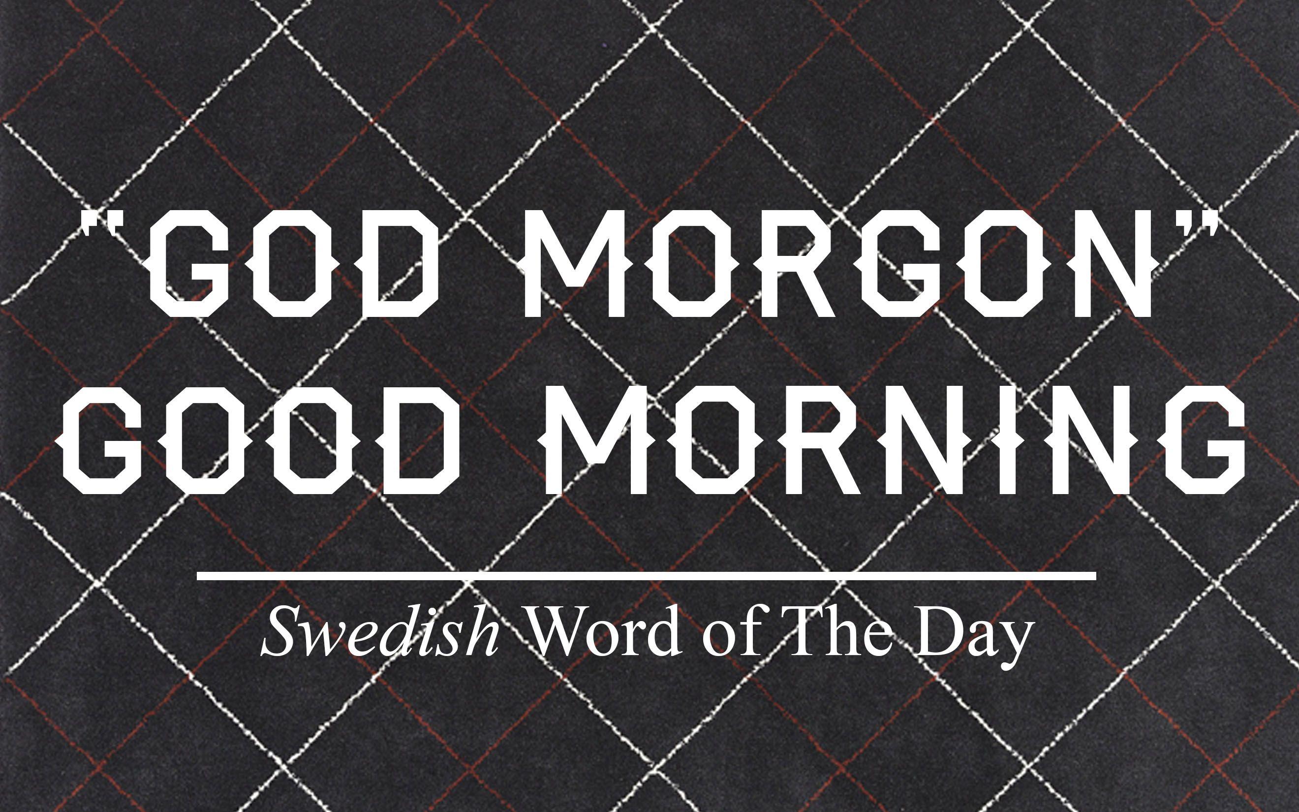 Swedish Word Of The Day Good Morning Learnswedish Goodmorning Kasthallusa Word Of The Day Learn Swedish Words