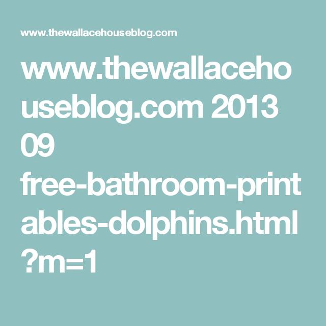 www.thewallacehouseblog.com 2013 09 free-bathroom-printables-dolphins.html?m=1