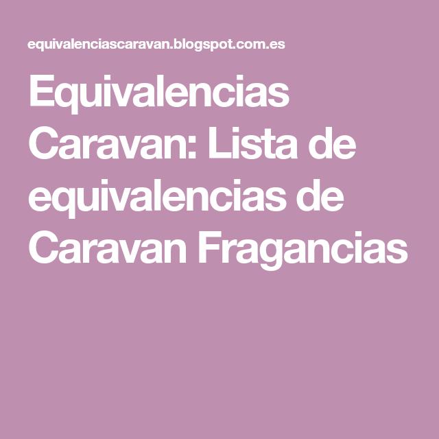 Equivalencias Caravan Lista De Equivalencias De Caravan Fragancias