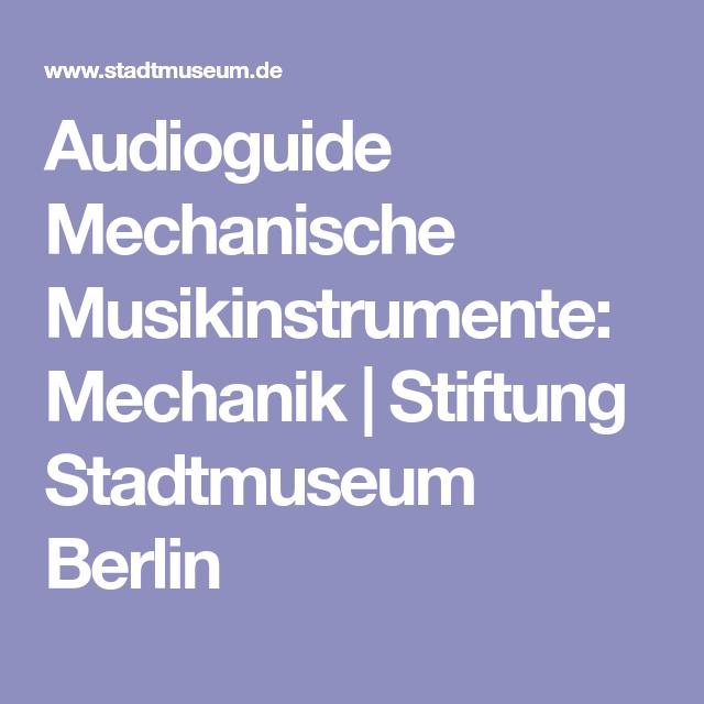 Audioguide Mechanische Musikinstrumente: Mechanik | Stiftung Stadtmuseum Berlin