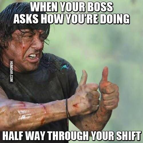 When Your Boss Asks How You Re Doing Half Way Through Your Shift Meme Work Humor Boss Humor Funny Memes About Work
