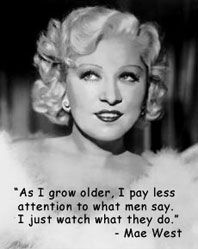 Ohhh, Mae West, you were brilliant.  Must remember.