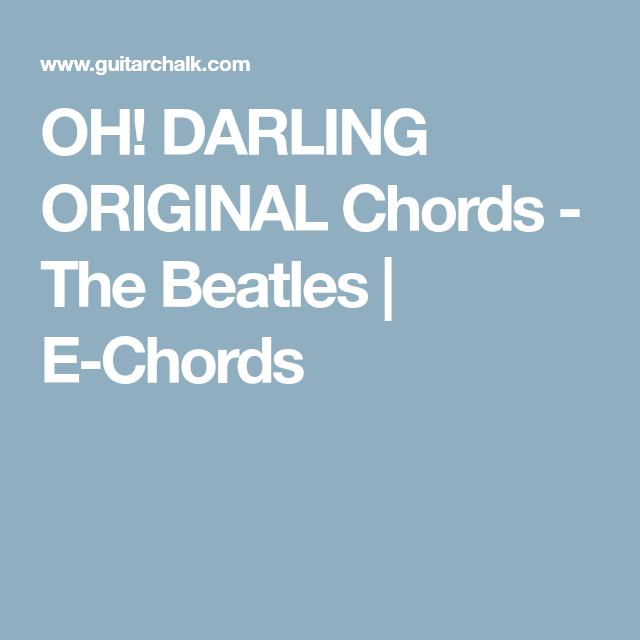 OH! DARLING ORIGINAL Chords - The Beatles | E-Chords | Music ...
