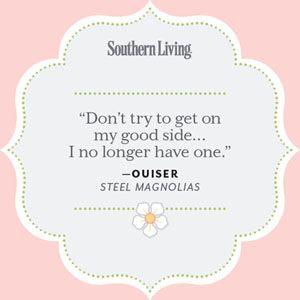 Our Favorite <em>Steel Magnolias</em> Quotes | 25 Colorful Quotes from Steel Magnolias | Southern Living