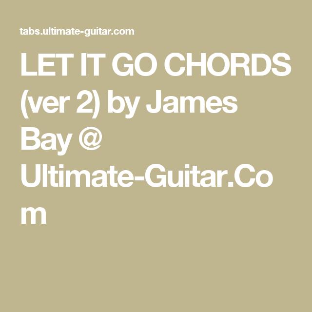 LET IT GO CHORDS (ver 2) by James Bay @ Ultimate-Guitar.Com | Chords ...