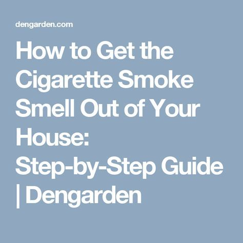 How to Get the Cigarette Smoke Smell Out of Your House: Step-by-