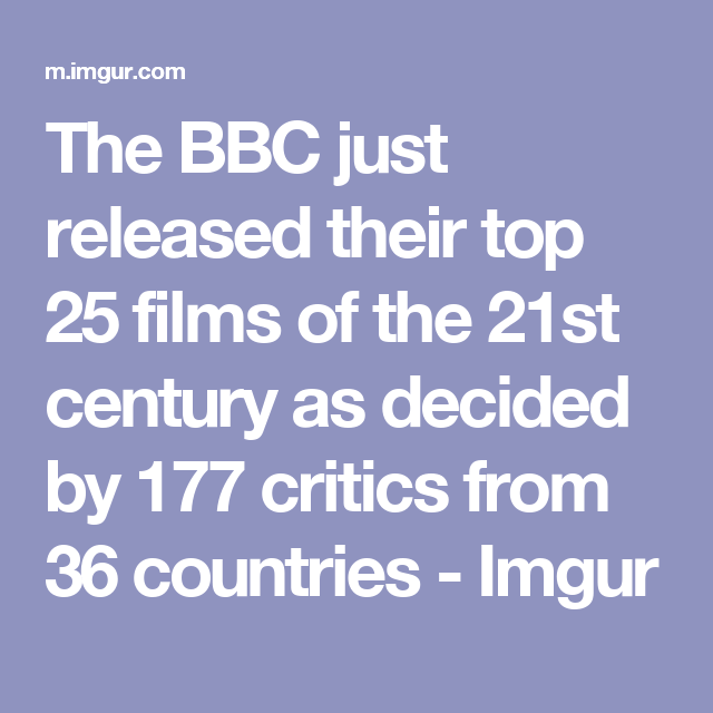 The BBC just released their top 25 films of the 21st century as decided by 177 critics from 36 countries - Imgur