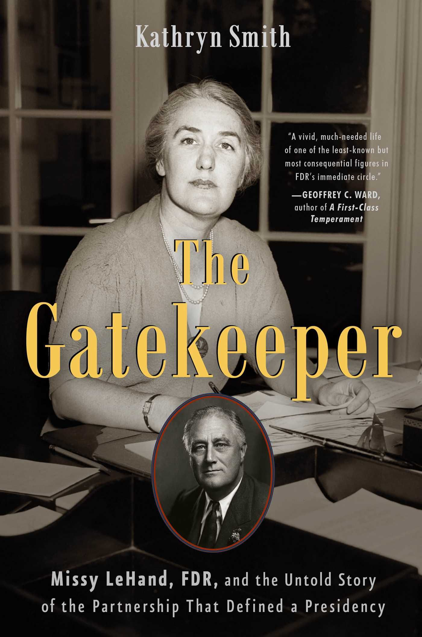 The Gatekeeper: Missy LeHand, FDR, and the Untold Story of the Partnership  That