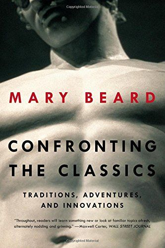 Confronting the Classics: Traditions, Adventures, and Innovations by Mary Beard http://www.amazon.com/dp/0871408597/ref=cm_sw_r_pi_dp_aCDvwb0R0HKYP