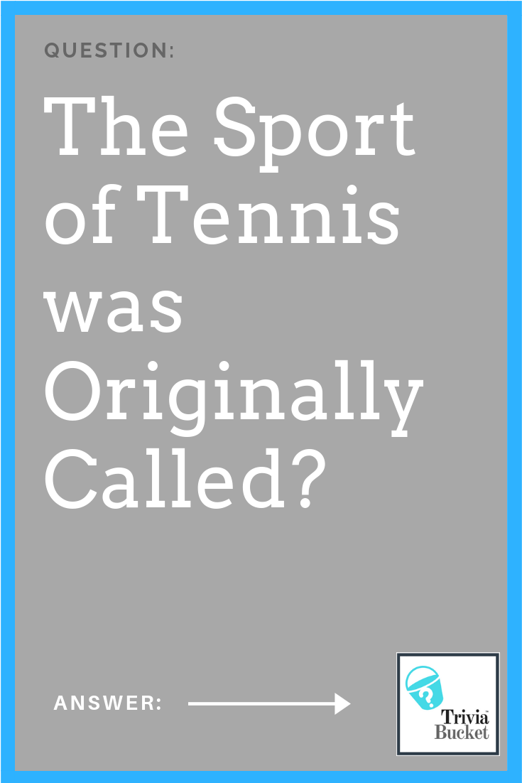 The Sport Of Tennis Was Originally Called Find The Answer To This And Thousands More Trivia Questions At Triviabucket Com Trivia Sports This Or That Questions