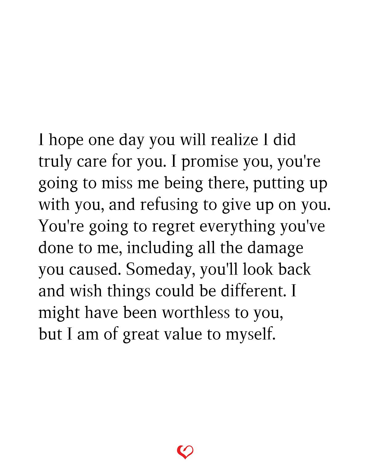 I Hope One Day You Will Realize I Did Truly Care For You Someday Quotes Miss Me Quotes Regret Quotes