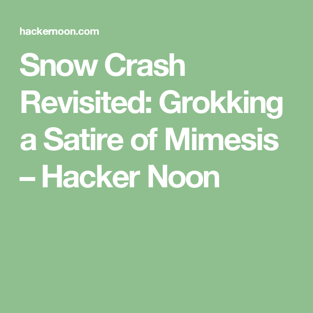Snow Crash Revisited: Grokking a Satire of Mimesis – Hacker Noon
