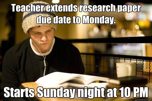 Teacher Extends Research Paper Due Date To Monday Starts Sunday Night At 10 Pm Funny Dating Quotes Online Dating Advice Funny Quotes