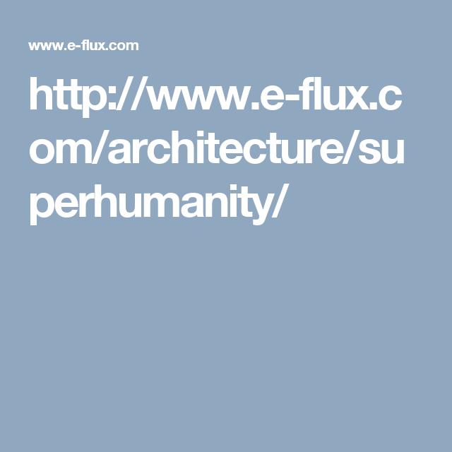 http://www.e-flux.com/architecture/superhumanity/