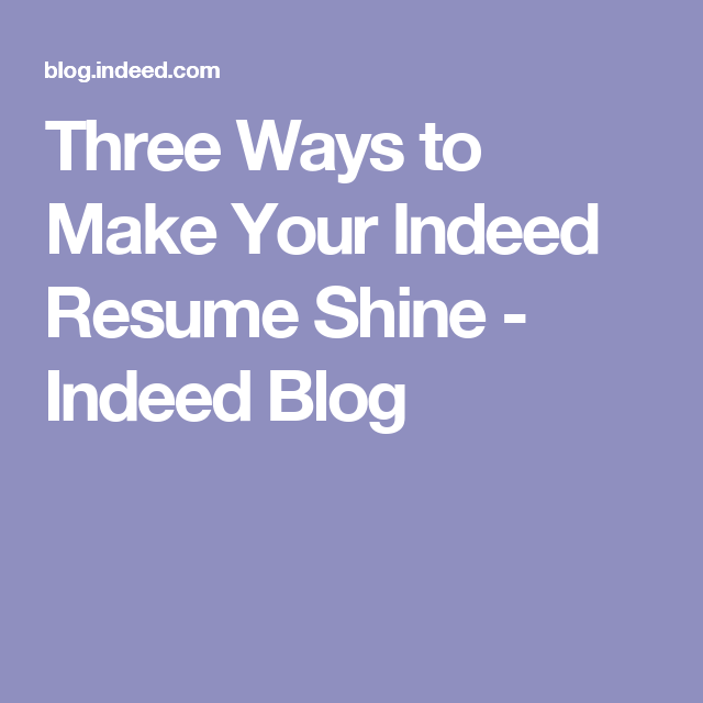 Three Ways to Make Your Indeed Resume Shine - Indeed Blog ...